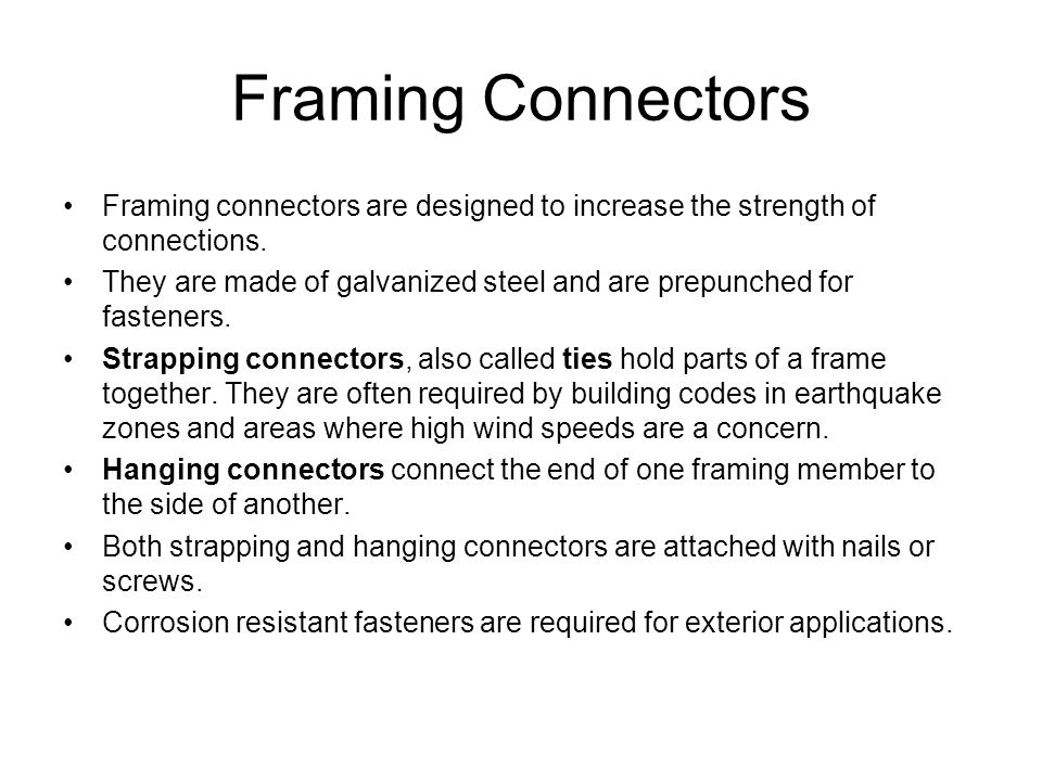 Framing Connectors Framing connectors are designed to increase the strength of connections.