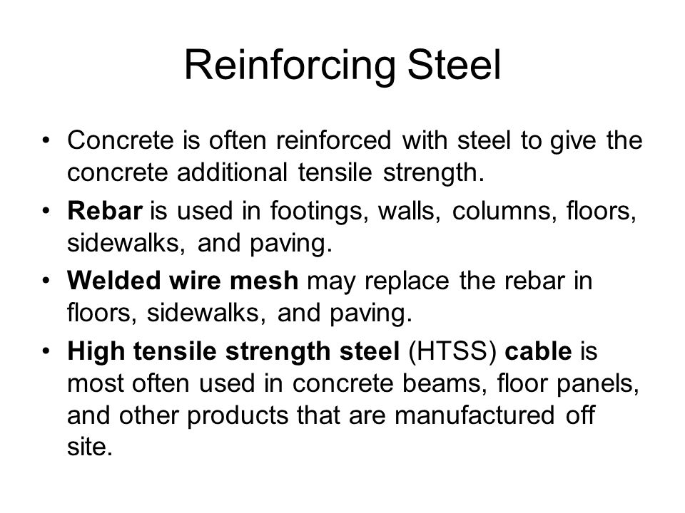 Reinforcing Steel Concrete is often reinforced with steel to give the concrete additional tensile strength.