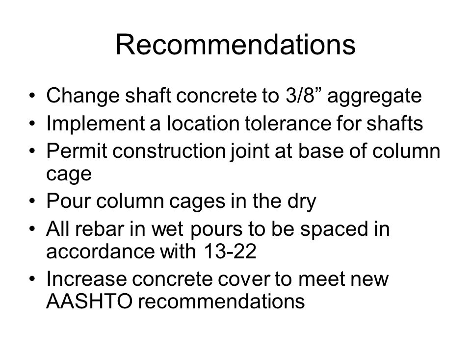 Recommendations Change shaft concrete to 3/8 aggregate