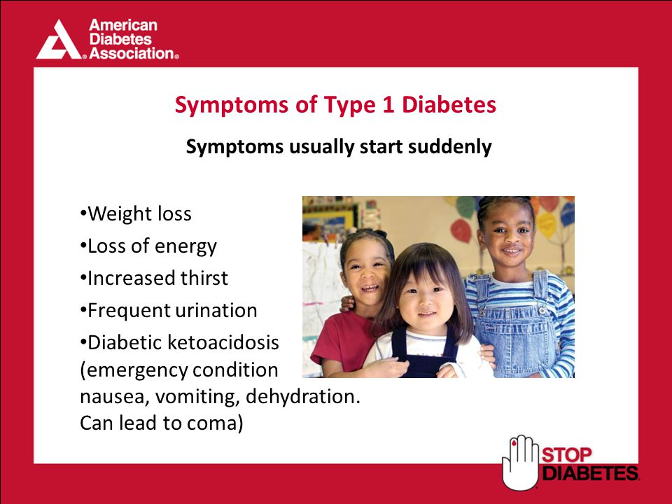 Symptoms of Type 1 Diabetes Symptoms usually start suddenly