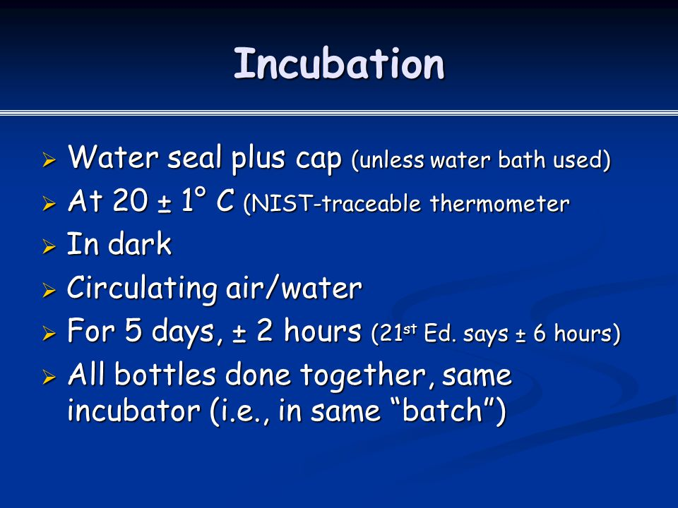 Incubation Water seal plus cap (unless water bath used)
