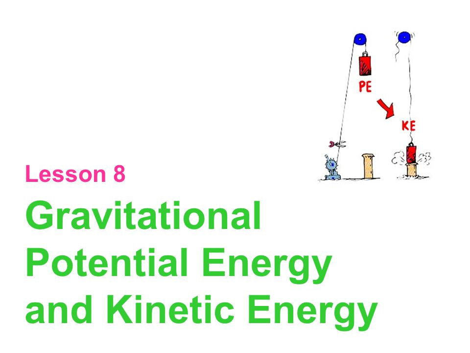 Gravitational Potential Energy and Kinetic Energy