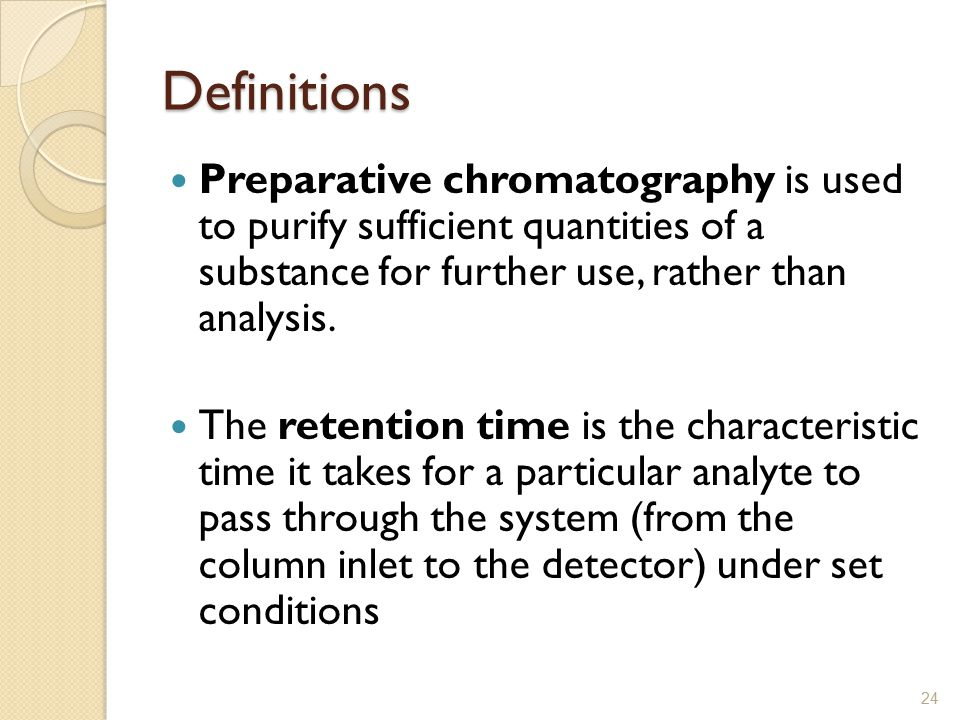 Definitions Preparative chromatography is used to purify sufficient quantities of a substance for further use, rather than analysis.