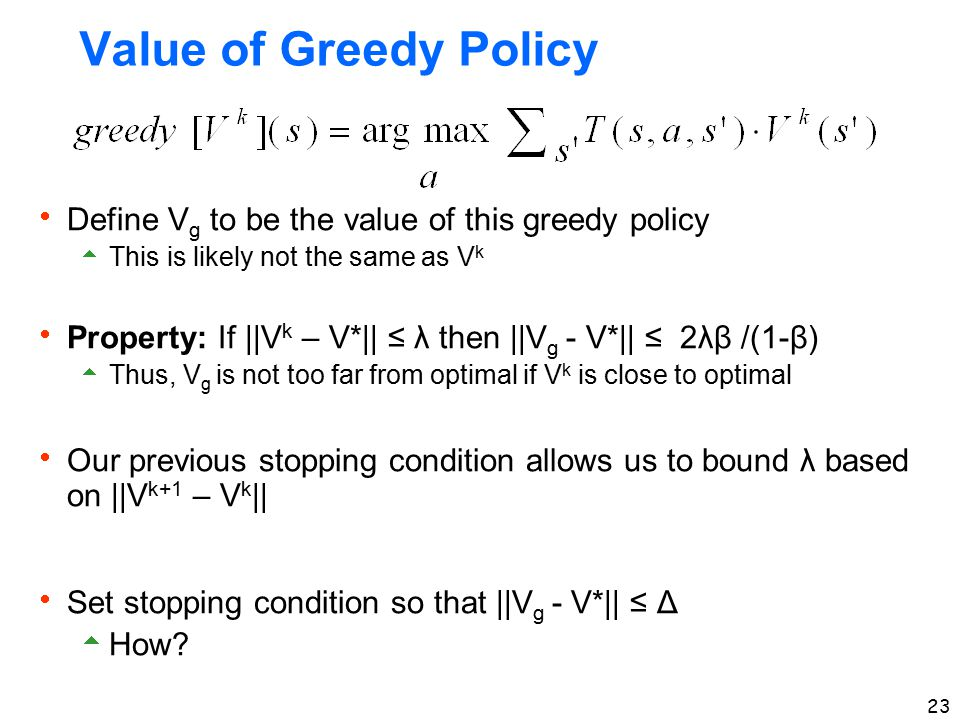 Value of Greedy Policy Define Vg to be the value of this greedy policy