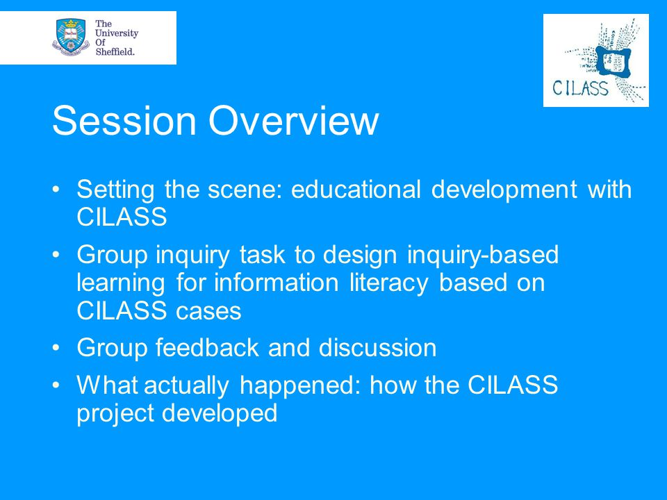Session Overview Setting the scene: educational development with CILASS.