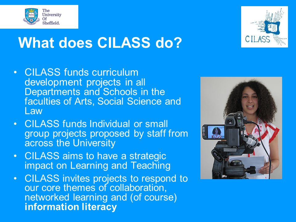 What does CILASS do CILASS funds curriculum development projects in all Departments and Schools in the faculties of Arts, Social Science and Law.