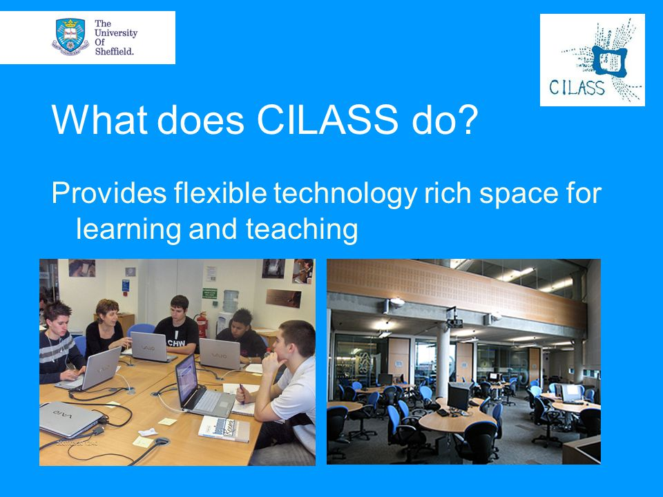 What does CILASS do Provides flexible technology rich space for learning and teaching