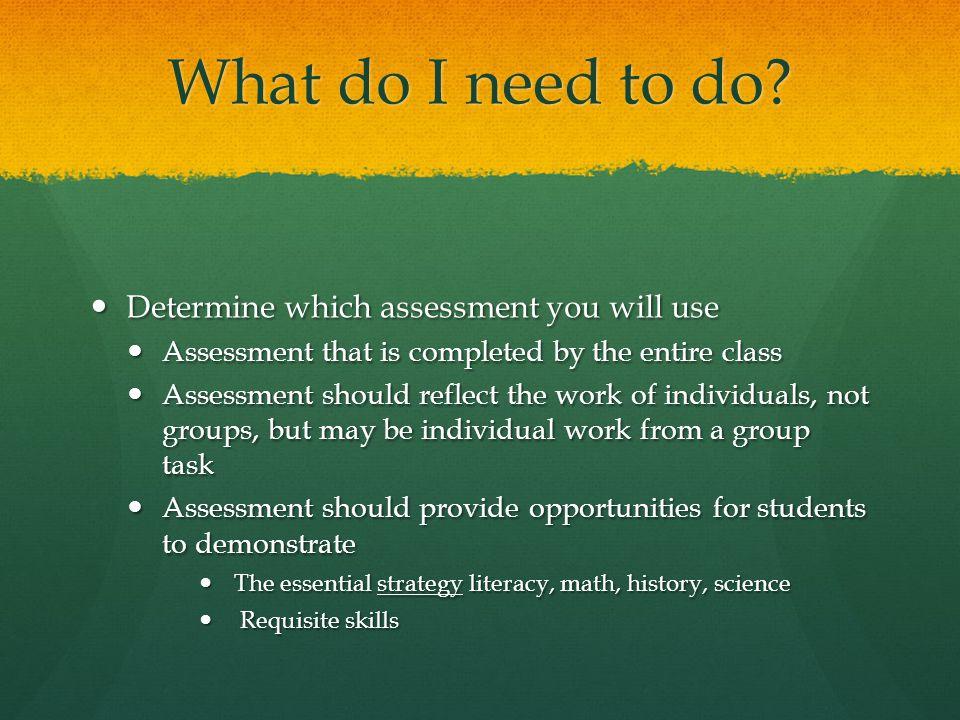 What do I need to do Determine which assessment you will use