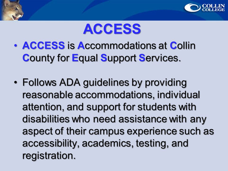 ACCESS ACCESS is Accommodations at Collin County for Equal Support Services.