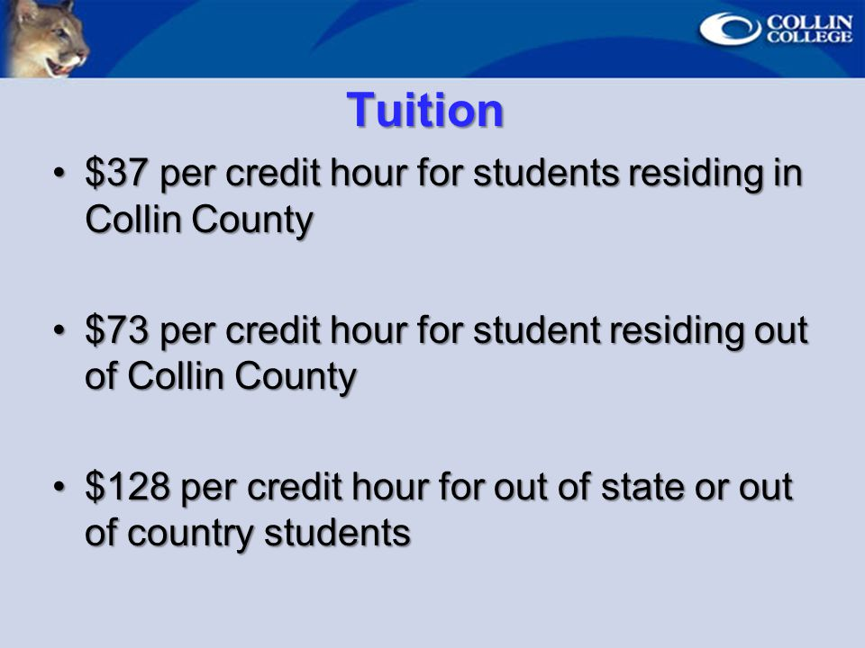 Tuition $37 per credit hour for students residing in Collin County