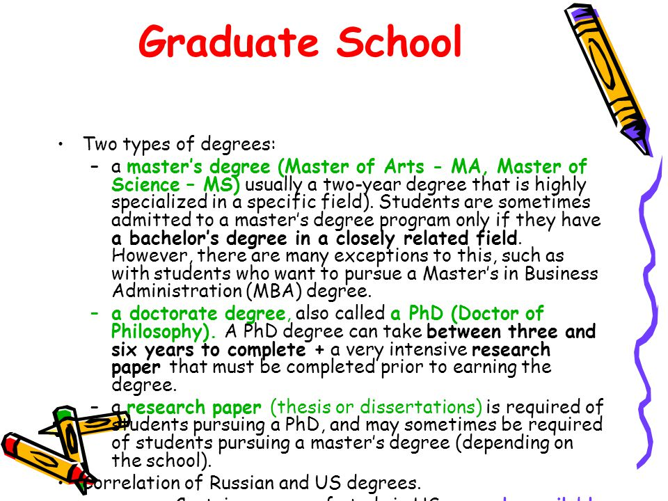 Graduate School Two types of degrees: