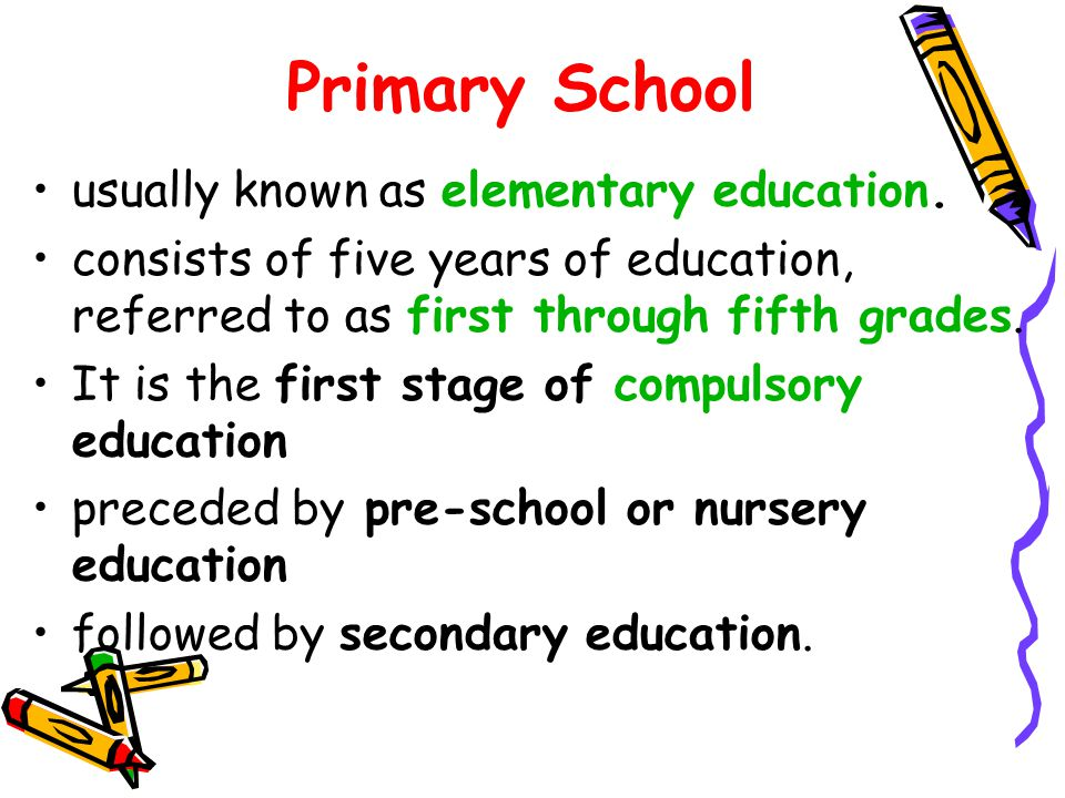 Primary School usually known as elementary education.