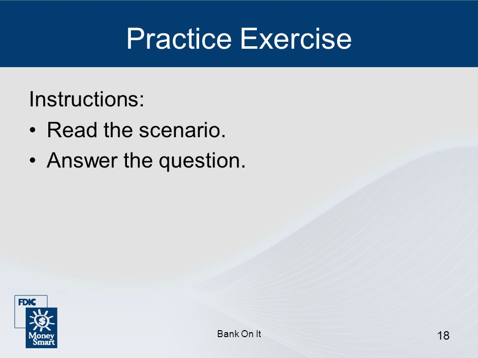 Practice Exercise Instructions: Read the scenario.