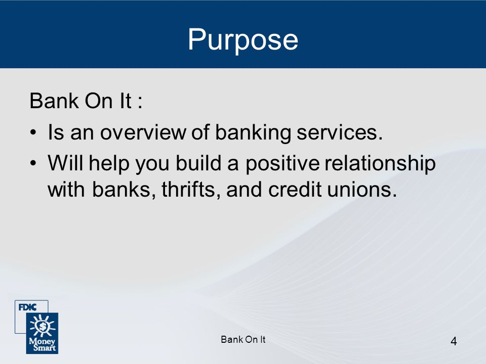 Purpose Bank On It : Is an overview of banking services.