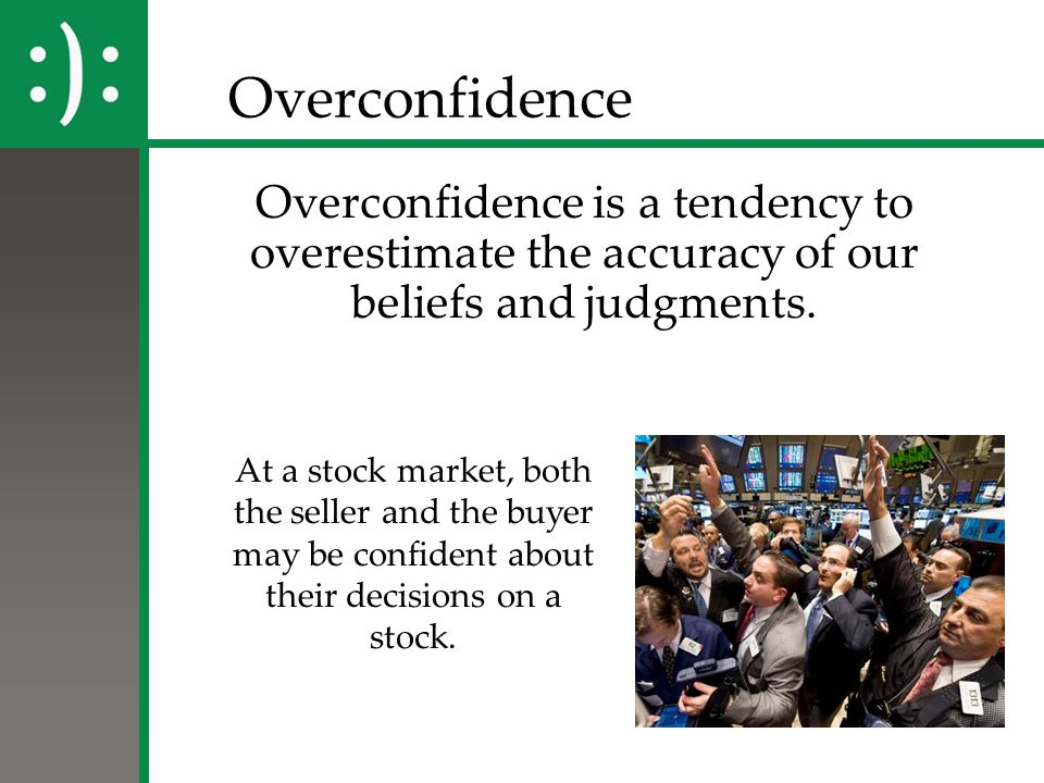 overconfidence in decision making Overconfident managers and external financing choice  overconfidence and  corporate financing decisions by constructing proxies for  factors influencing  investor's decision making in pakistan : moderating the role of locus of control.