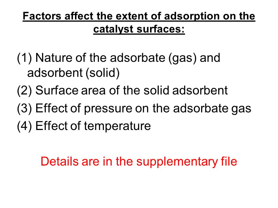 Factors affect the extent of adsorption on the catalyst surfaces: