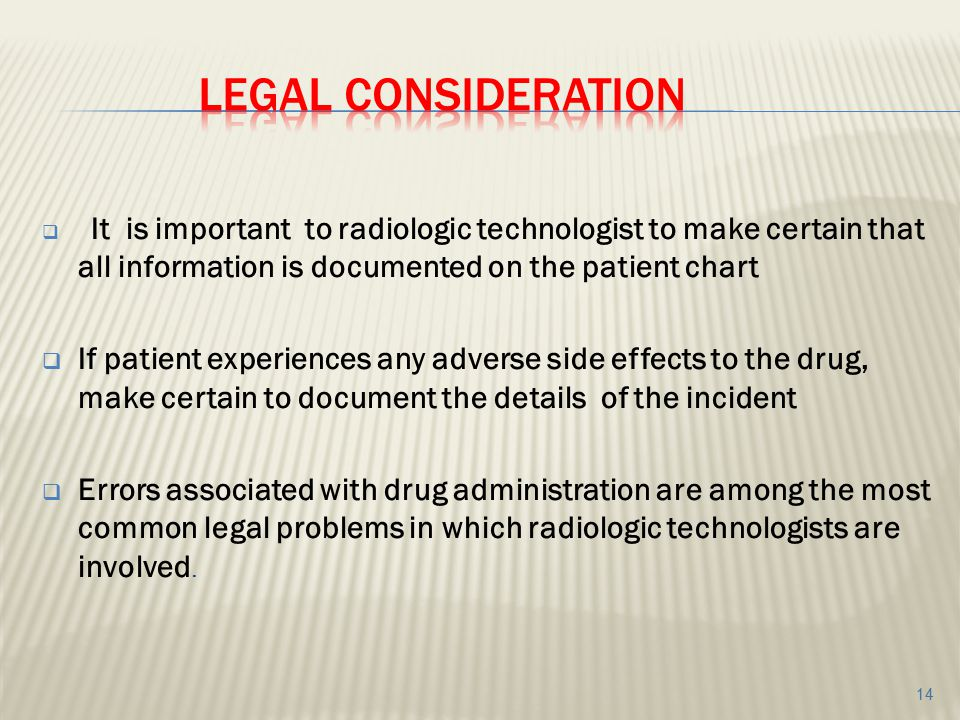 Legal consideration It is important to radiologic technologist to make certain that all information is documented on the patient chart.