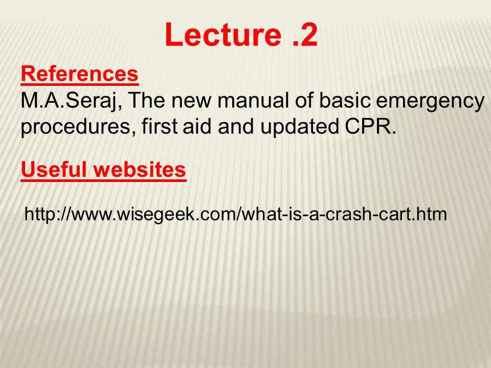 Lecture .2 References. M.A.Seraj, The new manual of basic emergency procedures, first aid and updated CPR.