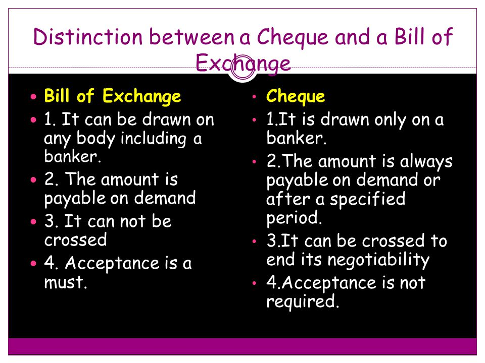 Distinction between a Cheque and a Bill of Exchange