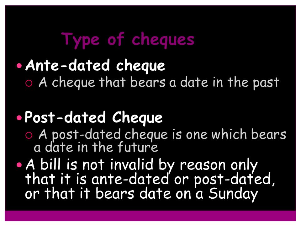 Type of cheques Ante-dated cheque Post-dated Cheque
