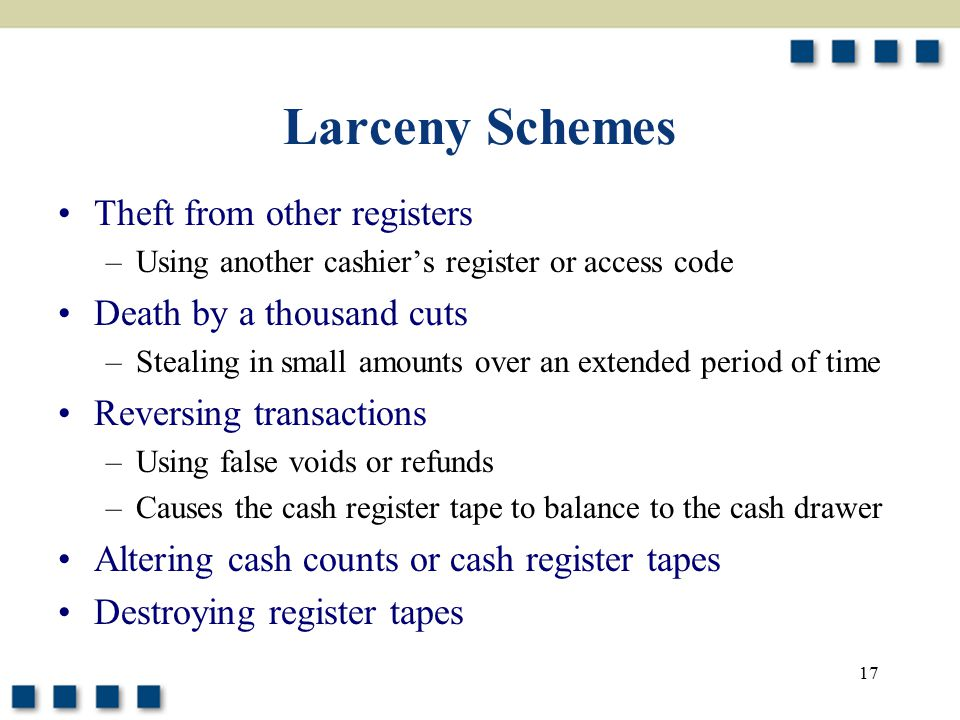 Larceny Schemes Theft from other registers Death by a thousand cuts