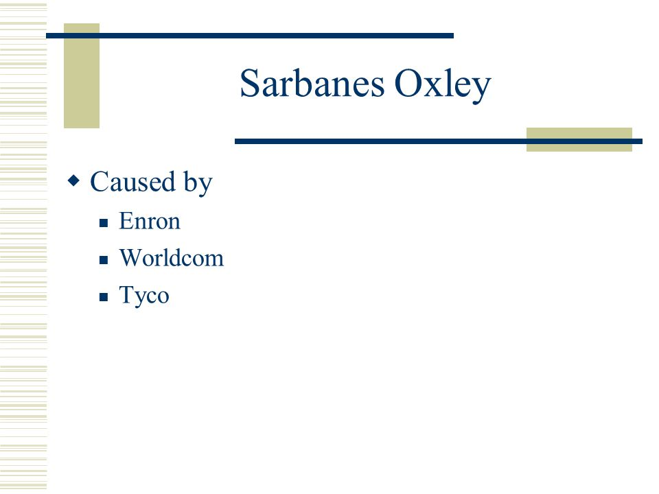 Sarbanes Oxley Caused by Enron Worldcom Tyco