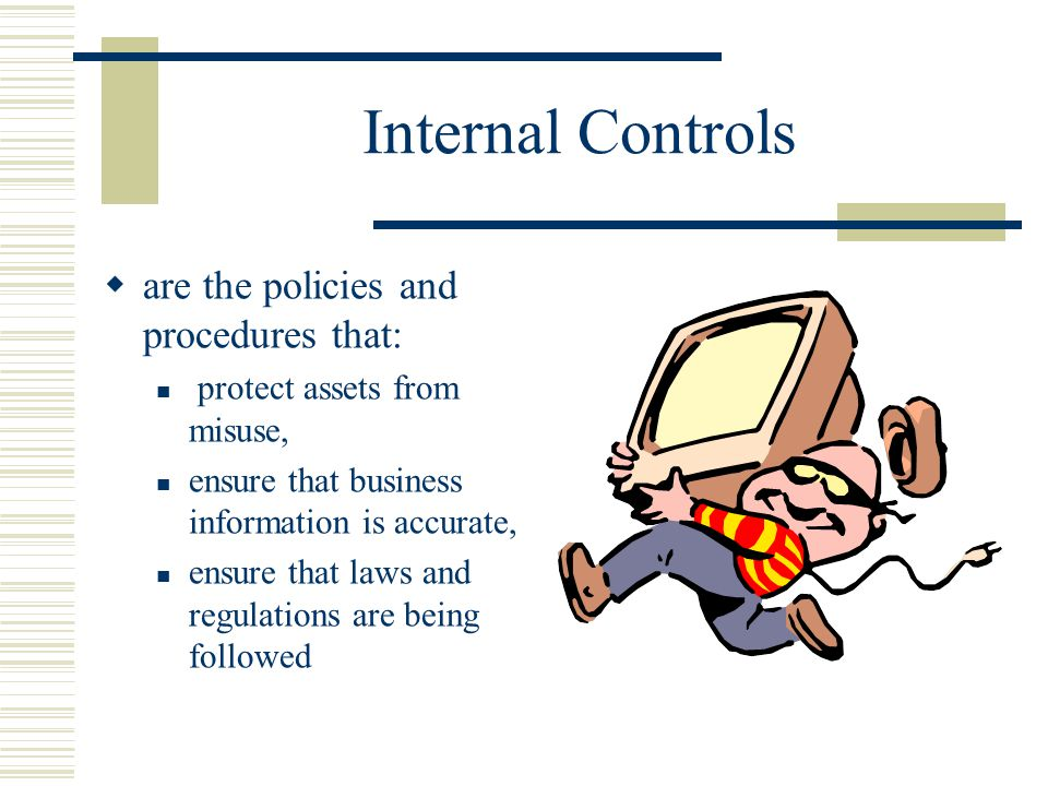 Internal Controls are the policies and procedures that: