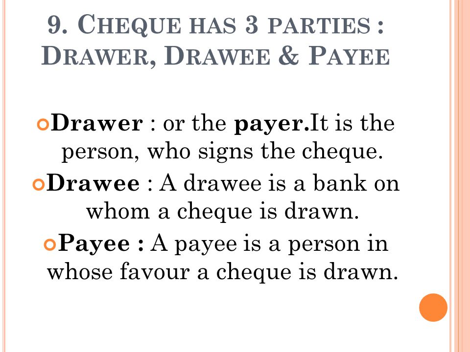 Cheque Has  Parties Drawer Drawee Payee