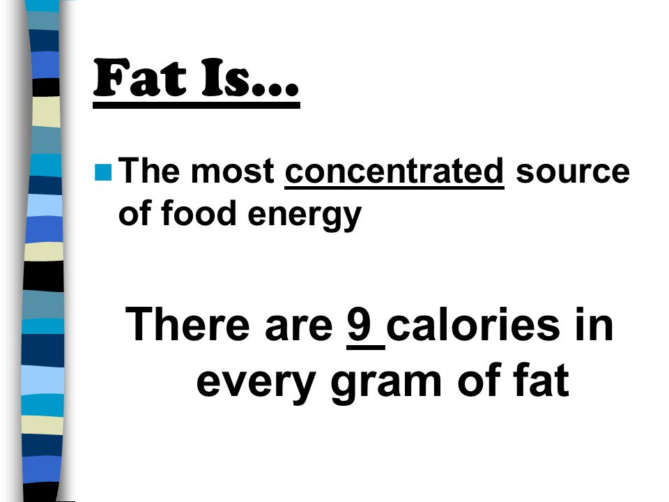 There are 9 calories in every gram of fat