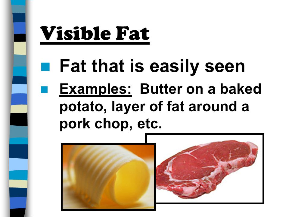 Visible Fat Fat that is easily seen