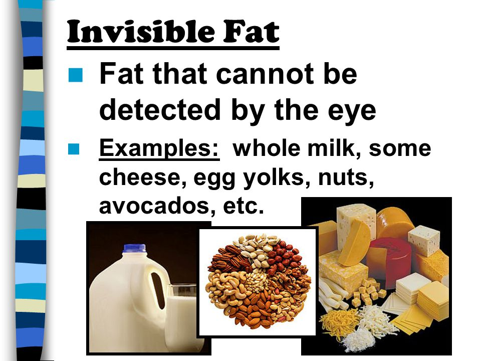 Invisible Fat Fat that cannot be detected by the eye