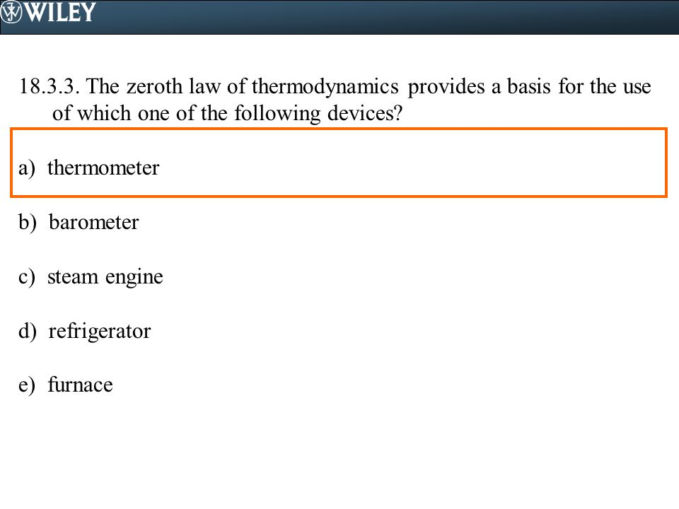 18.3.3. The zeroth law of thermodynamics provides a basis for the use of which one of the following devices
