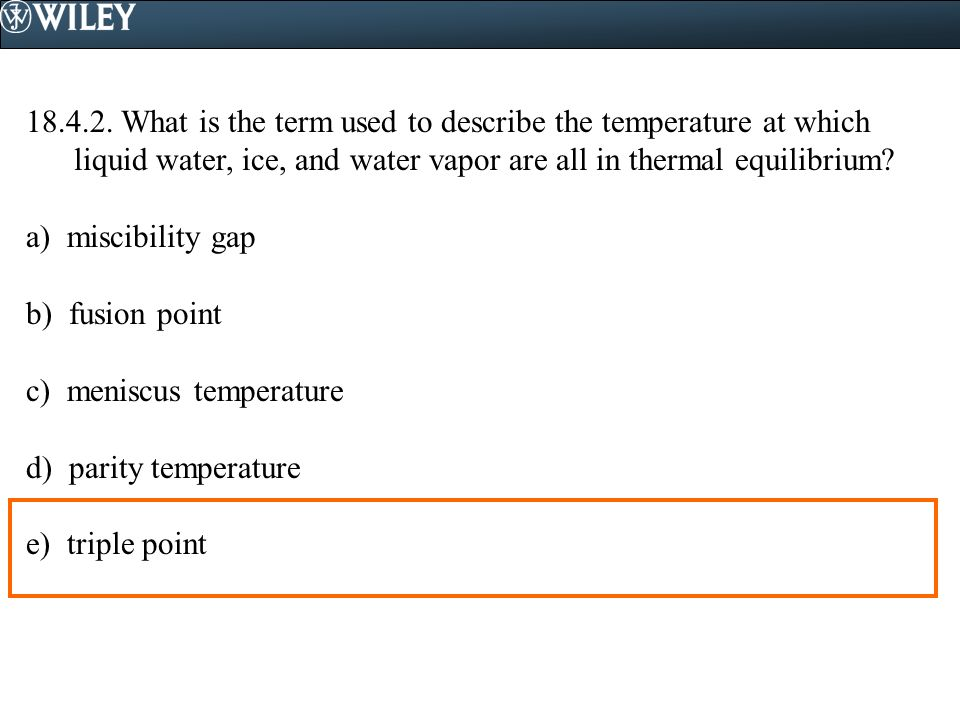 18.4.2. What is the term used to describe the temperature at which liquid water, ice, and water vapor are all in thermal equilibrium