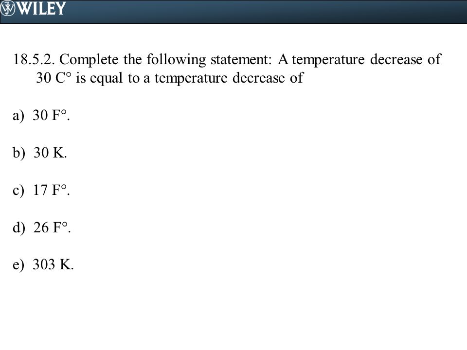 18.5.2. Complete the following statement: A temperature decrease of 30 C° is equal to a temperature decrease of