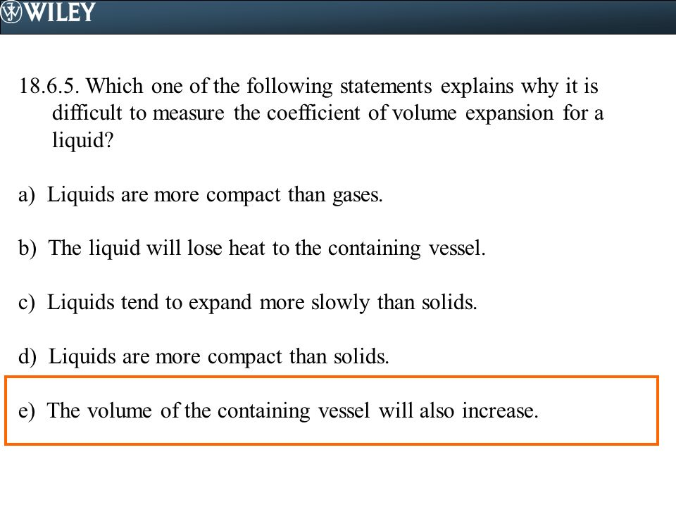 18.6.5. Which one of the following statements explains why it is difficult to measure the coefficient of volume expansion for a liquid