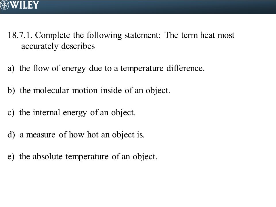 18.7.1. Complete the following statement: The term heat most accurately describes