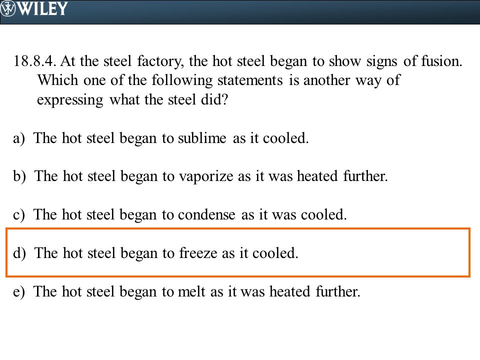 18.8.4. At the steel factory, the hot steel began to show signs of fusion. Which one of the following statements is another way of expressing what the steel did