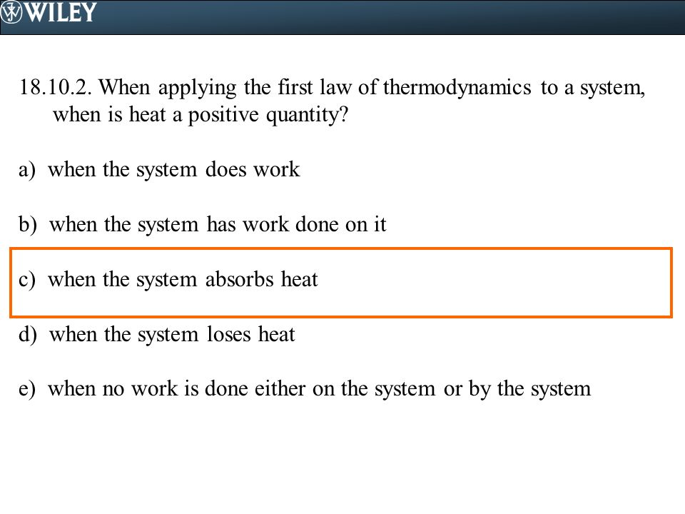 18.10.2. When applying the first law of thermodynamics to a system, when is heat a positive quantity