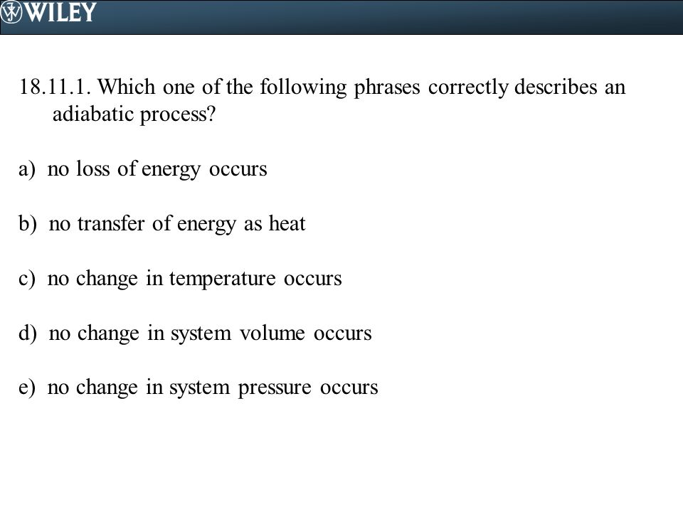 18.11.1. Which one of the following phrases correctly describes an adiabatic process