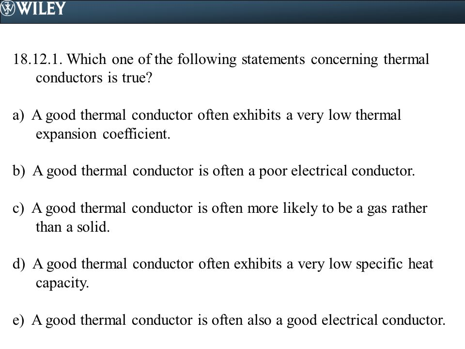 18.12.1. Which one of the following statements concerning thermal conductors is true