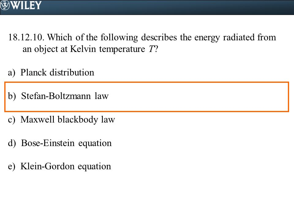 18.12.10. Which of the following describes the energy radiated from an object at Kelvin temperature T