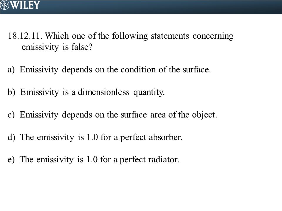 18.12.11. Which one of the following statements concerning emissivity is false