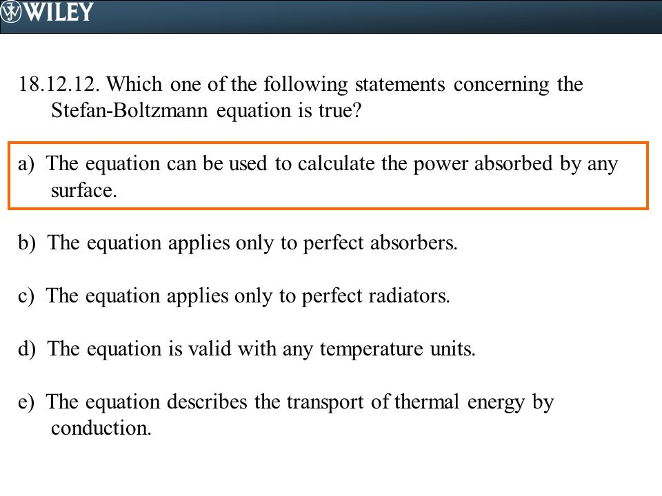 18.12.12. Which one of the following statements concerning the Stefan-Boltzmann equation is true