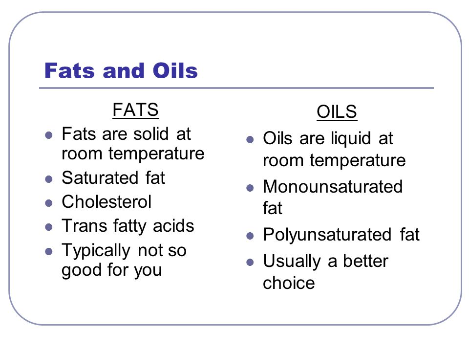 Fats and Oils FATS Fats are solid at room temperature Saturated fat