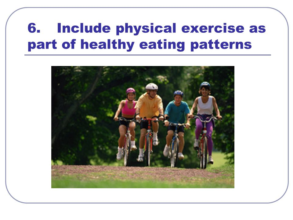 6. Include physical exercise as part of healthy eating patterns
