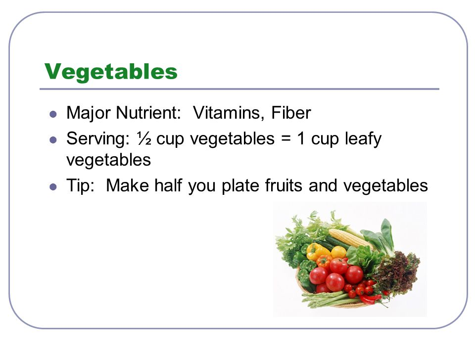 Vegetables Major Nutrient: Vitamins, Fiber
