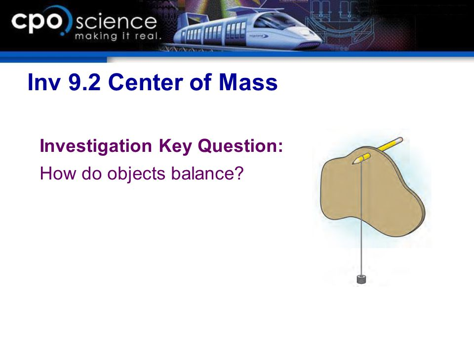 Inv 9.2 Center of Mass Investigation Key Question: