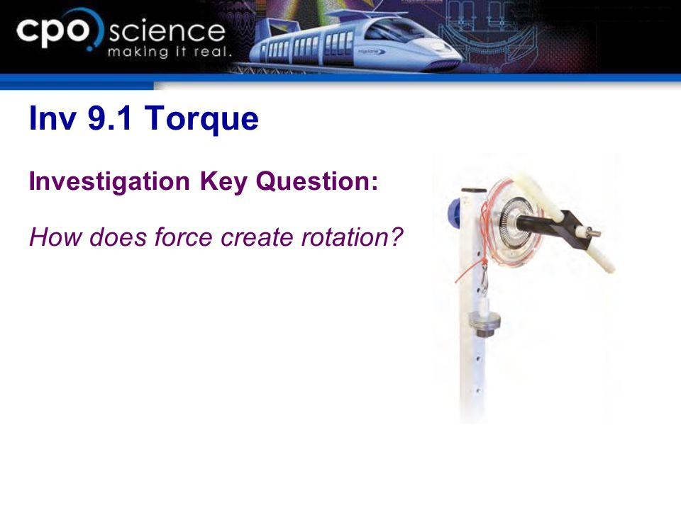 Inv 9.1 Torque Investigation Key Question:
