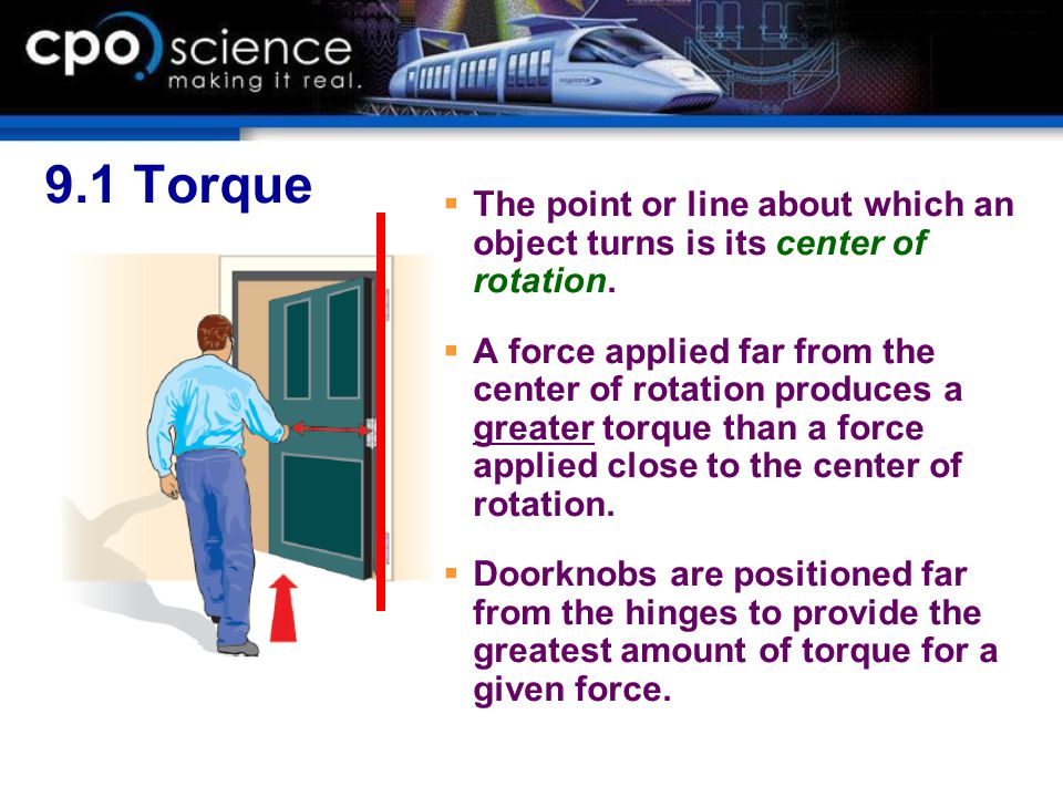 9.1 Torque The point or line about which an object turns is its center of rotation.