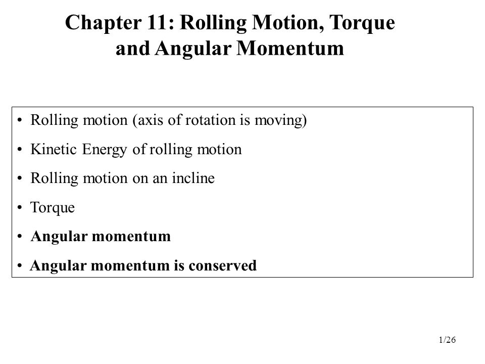 Chapter 11: Rolling Motion, Torque and Angular Momentum
